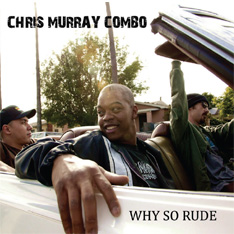 Chris Murray Combo - Why So Rude
